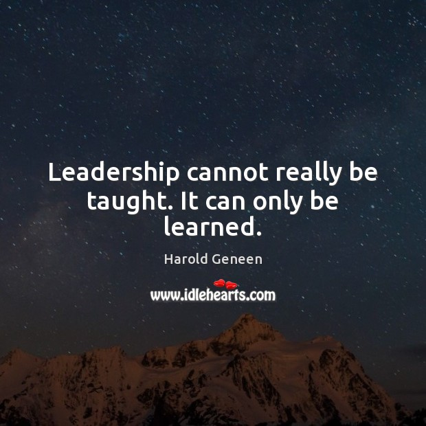 Image, Leadership cannot really be taught. It can only be learned.
