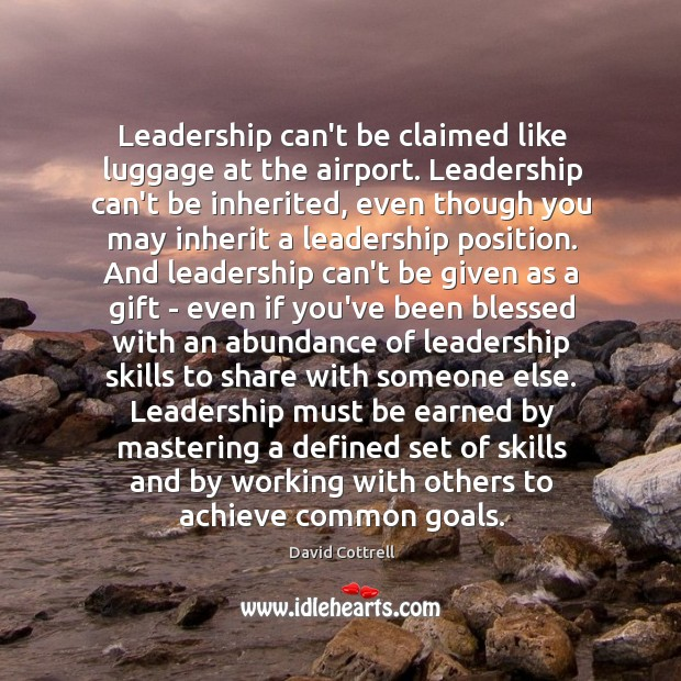Leadership can't be claimed like luggage at the airport. Leadership can't be David Cottrell Picture Quote