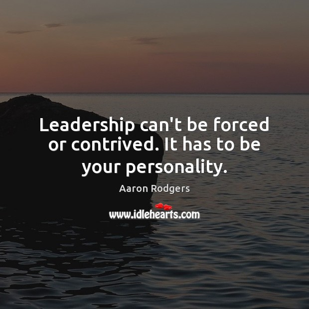Image, Leadership can't be forced or contrived. It has to be your personality.