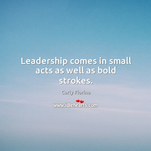 Leadership comes in small acts as well as bold strokes. Image