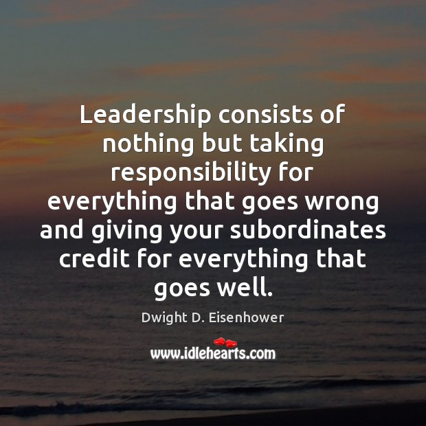 Image, Leadership consists of nothing but taking responsibility for everything that goes wrong