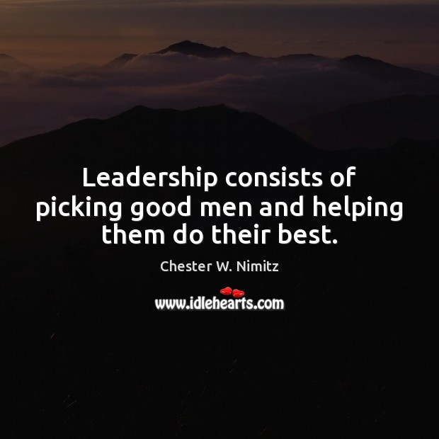 Leadership consists of picking good men and helping them do their best. Image