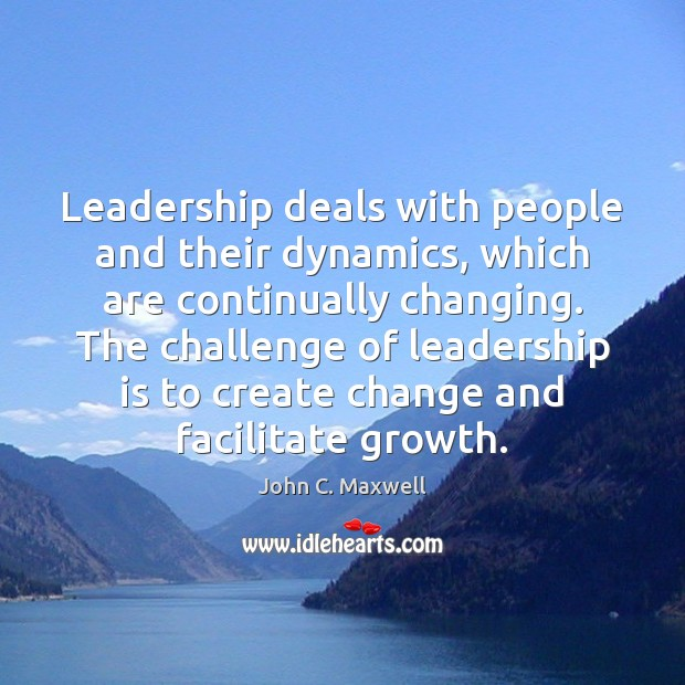 Image, Leadership deals with people and their dynamics, which are continually changing. The