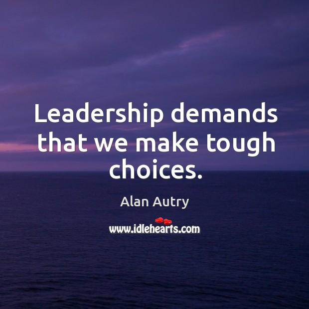 Leadership demands that we make tough choices. Image