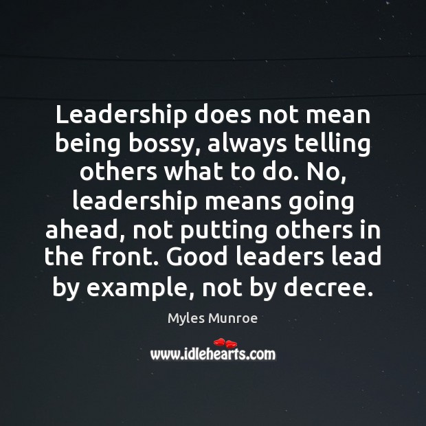Leadership does not mean being bossy, always telling others what to do. Myles Munroe Picture Quote