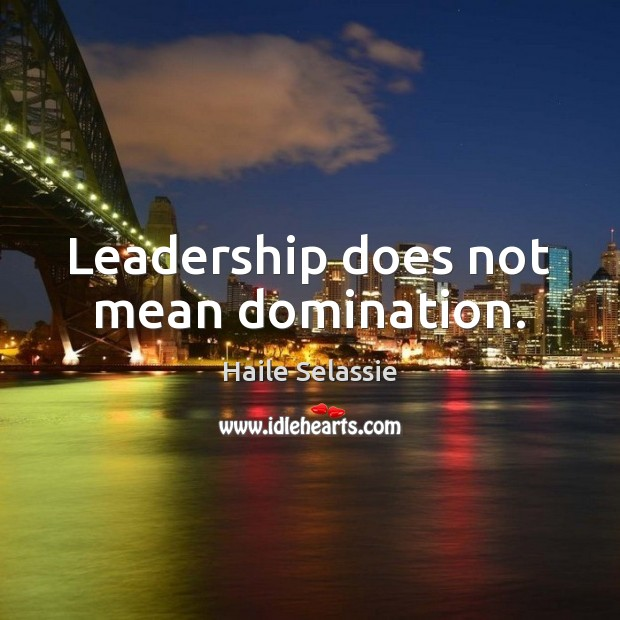 Leadership does not mean domination. Haile Selassie Picture Quote