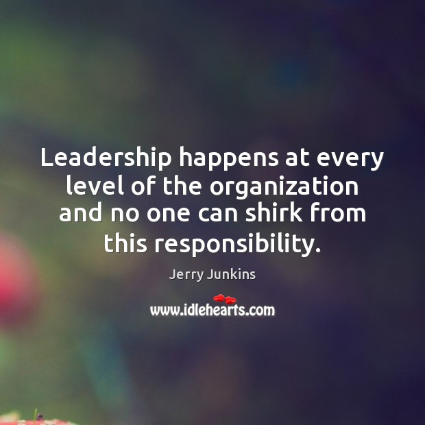 Leadership happens at every level of the organization and no one can Image