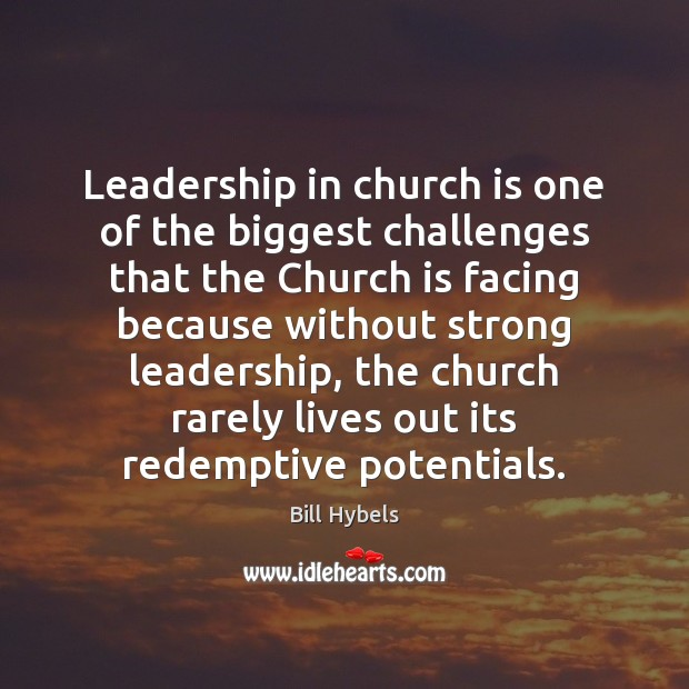 Leadership in church is one of the biggest challenges that the Church Bill Hybels Picture Quote