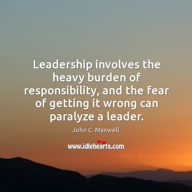 Leadership involves the heavy burden of responsibility, and the fear of getting Image