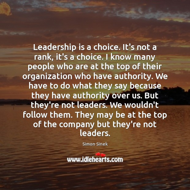 Leadership is a choice. It's not a rank, it's a choice. I Simon Sinek Picture Quote