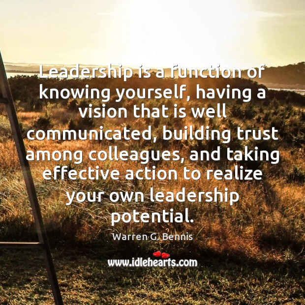 Leadership is a function of knowing yourself, having a vision that is Warren G. Bennis Picture Quote