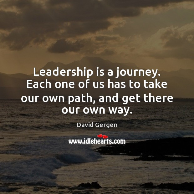 Leadership is a journey. Each one of us has to take our Leadership Quotes Image