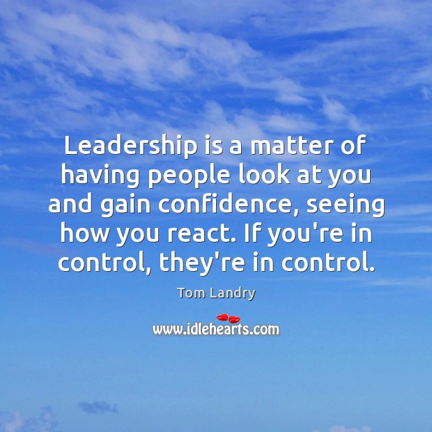 Leadership is a matter of having people look at you and gain Image