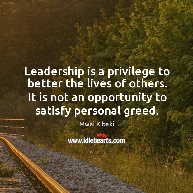 Leadership is a privilege to better the lives of others. Image