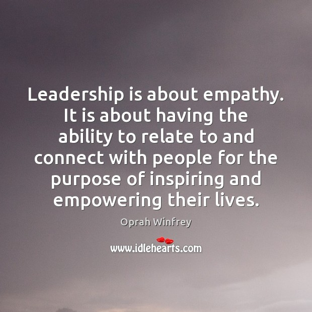 Leadership is about empathy. It is about having the ability to relate Image