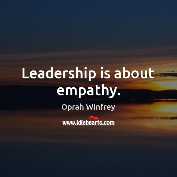Leadership is about empathy. Image