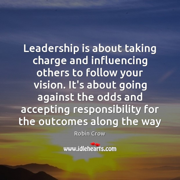 Image, Leadership is about taking charge and influencing others to follow your vision.