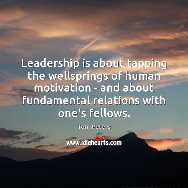 Leadership is about tapping the wellsprings of human motivation – and about Image