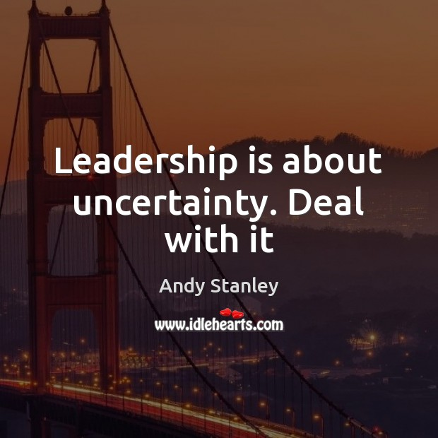 Image, Leadership is about uncertainty. Deal with it
