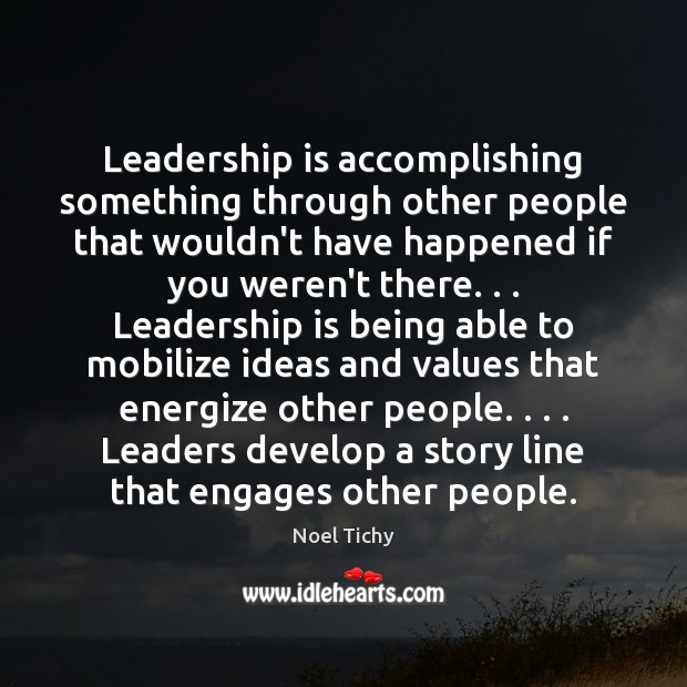 Image, Leadership is accomplishing something through other people that wouldn't have happened if