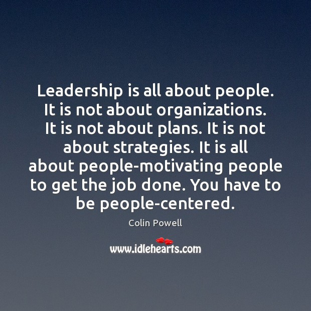 Leadership is all about people. It is not about organizations. It is Image