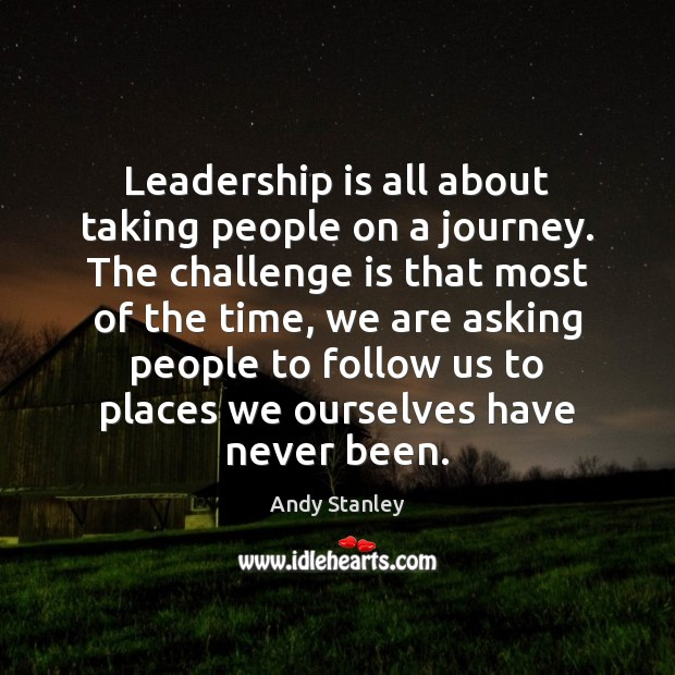 Leadership is all about taking people on a journey. The challenge is Image