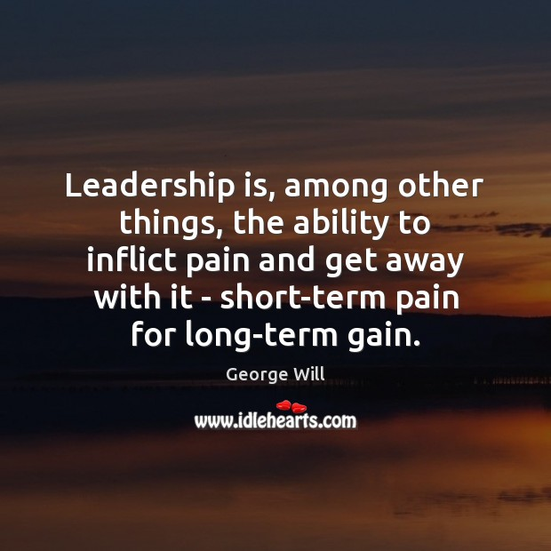 Leadership is, among other things, the ability to inflict pain and get Leadership Quotes Image