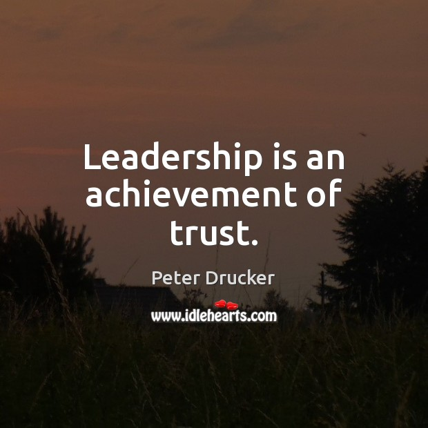 Leadership is an achievement of trust. Leadership Quotes Image