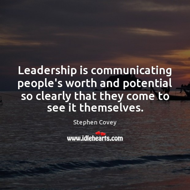 Image, Leadership is communicating people's worth and potential so clearly that they come