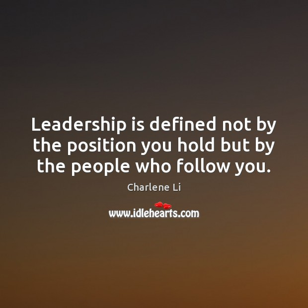 Image, Leadership is defined not by the position you hold but by the people who follow you.