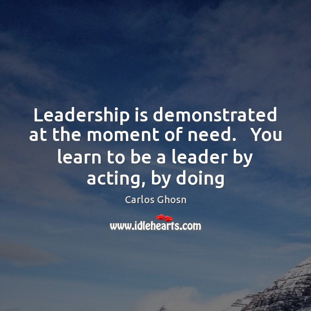 Image, Leadership is demonstrated at the moment of need.   You learn to be