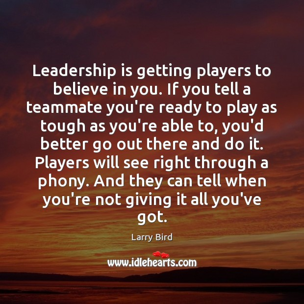 Leadership is getting players to believe in you. If you tell a Larry Bird Picture Quote