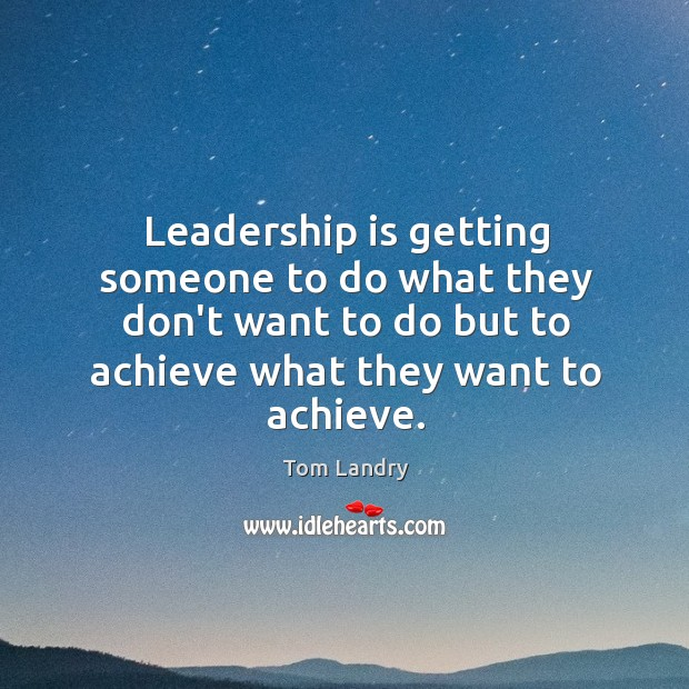 Image, Leadership is getting someone to do what they don't want to do