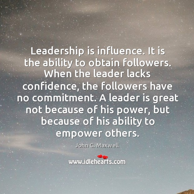 Image about Leadership is influence. It is the ability to obtain followers. When the