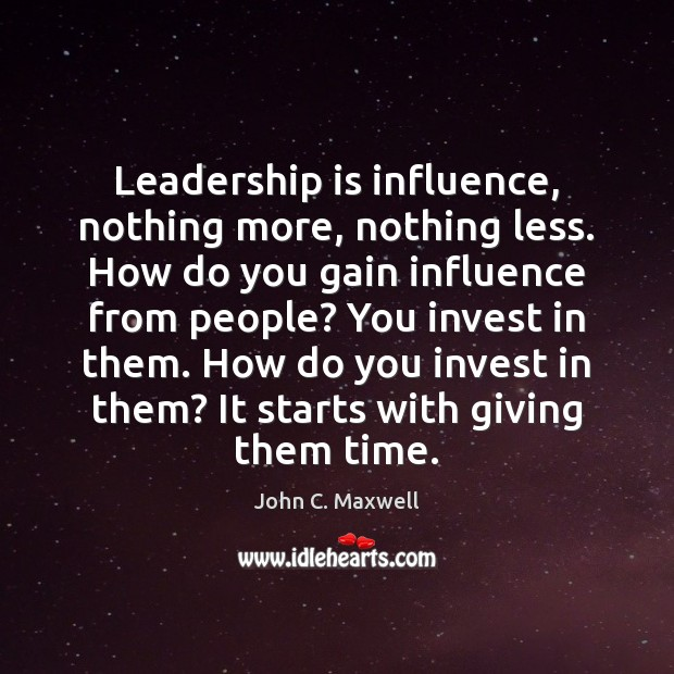 Leadership is influence, nothing more, nothing less. How do you gain influence Leadership Quotes Image