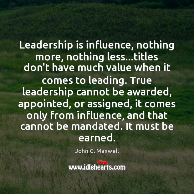 Leadership is influence, nothing more, nothing less…titles don't have much value Leadership Quotes Image