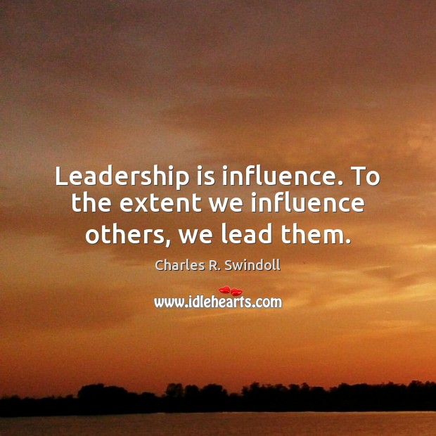 Leadership is influence. To the extent we influence others, we lead them. Leadership Quotes Image