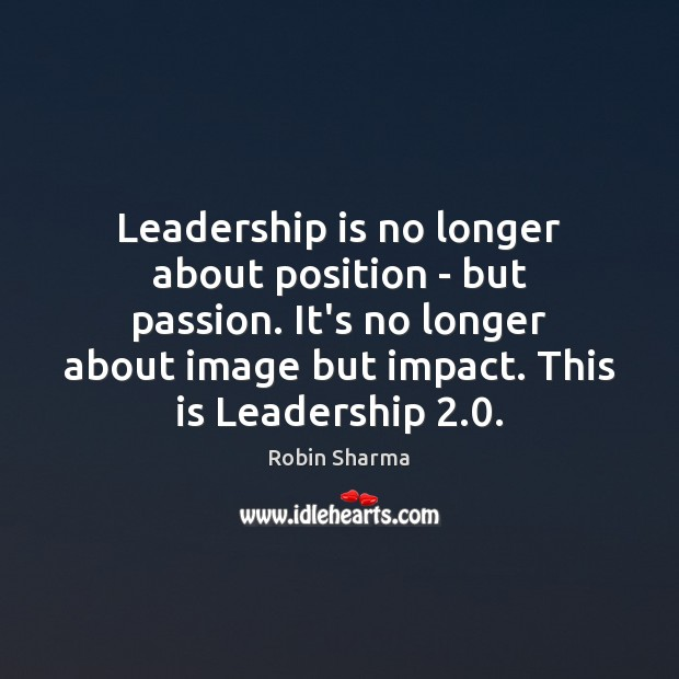 Image, Leadership is no longer about position – but passion. It's no longer