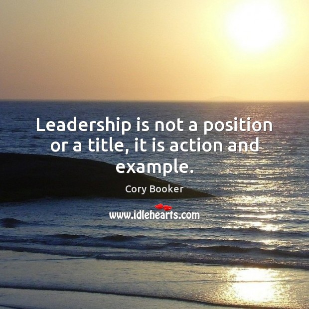 Leadership is not a position or a title, it is action and example. Leadership Quotes Image