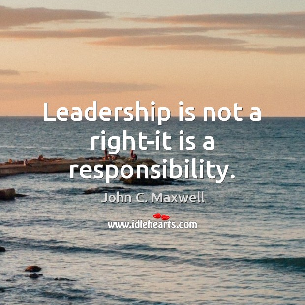 Image, Leadership is not a right-it is a responsibility.