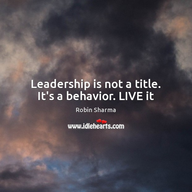 Image, Leadership is not a title. It's a behavior. LIVE it