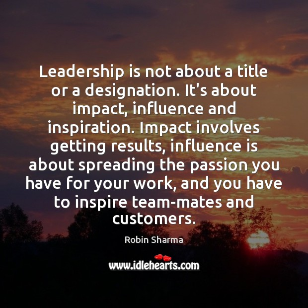 Leadership is not about a title or a designation. It's about impact, Passion Quotes Image