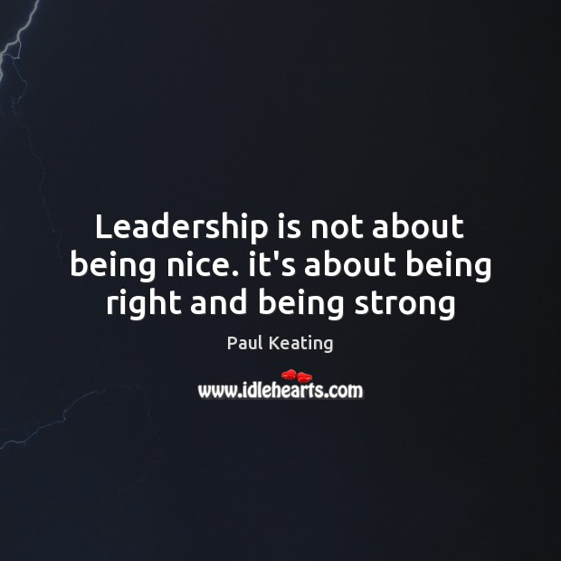 Leadership is not about being nice. it's about being right and being strong Being Strong Quotes Image