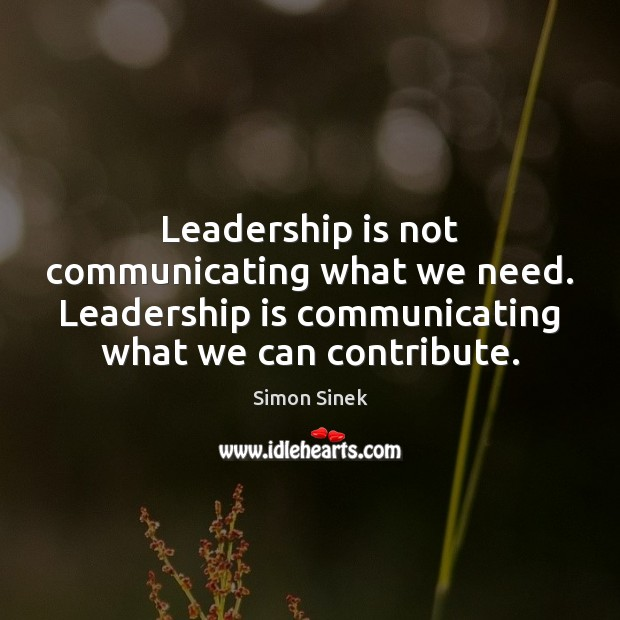 Leadership is not communicating what we need. Leadership is communicating what we Simon Sinek Picture Quote