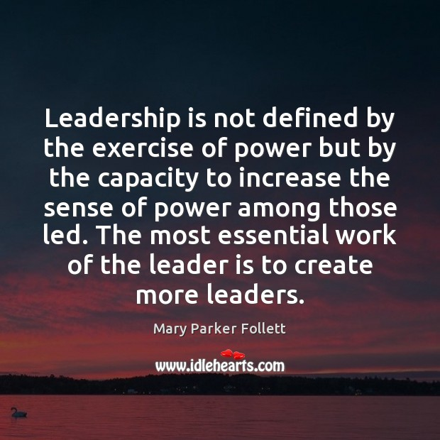 Leadership is not defined by the exercise of power but by the Mary Parker Follett Picture Quote