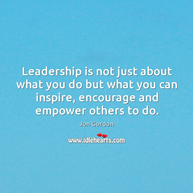 Leadership is not just about what you do but what you can Jon Gordon Picture Quote