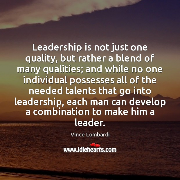 Leadership is not just one quality, but rather a blend of many Vince Lombardi Picture Quote