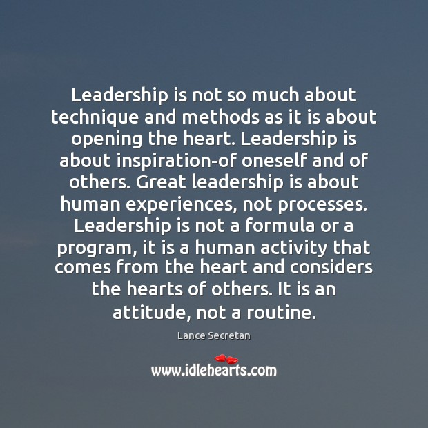 Leadership is not so much about technique and methods as it is Leadership Quotes Image
