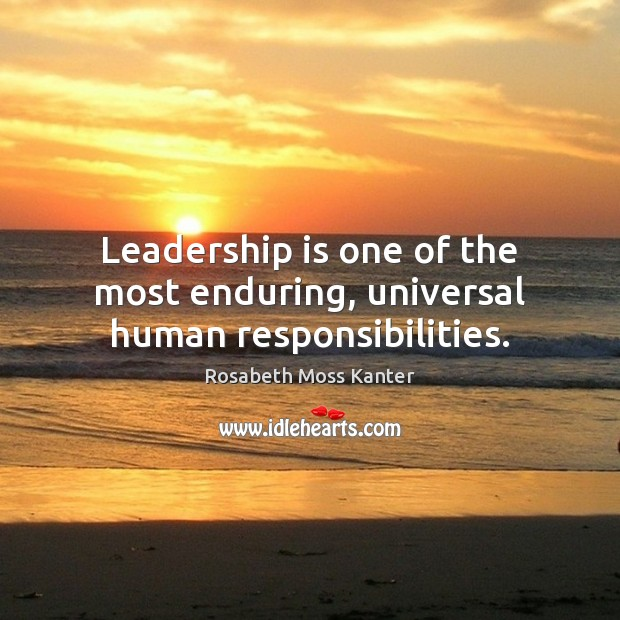 Leadership is one of the most enduring, universal human responsibilities. Leadership Quotes Image