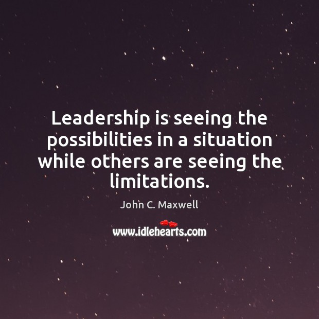 Image about Leadership is seeing the possibilities in a situation while others are seeing
